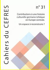 Contributions à une histoire culturelle germano-tchèque en Europe centrale. Un espace à reconstruire ?