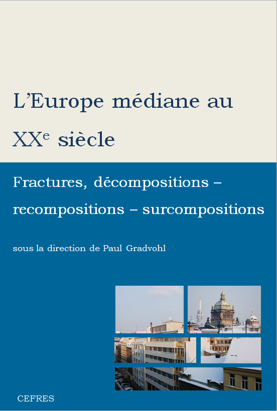 L'Europe médiane au XXe siècle. Fractures, décompositions – recompositions – surcompositions